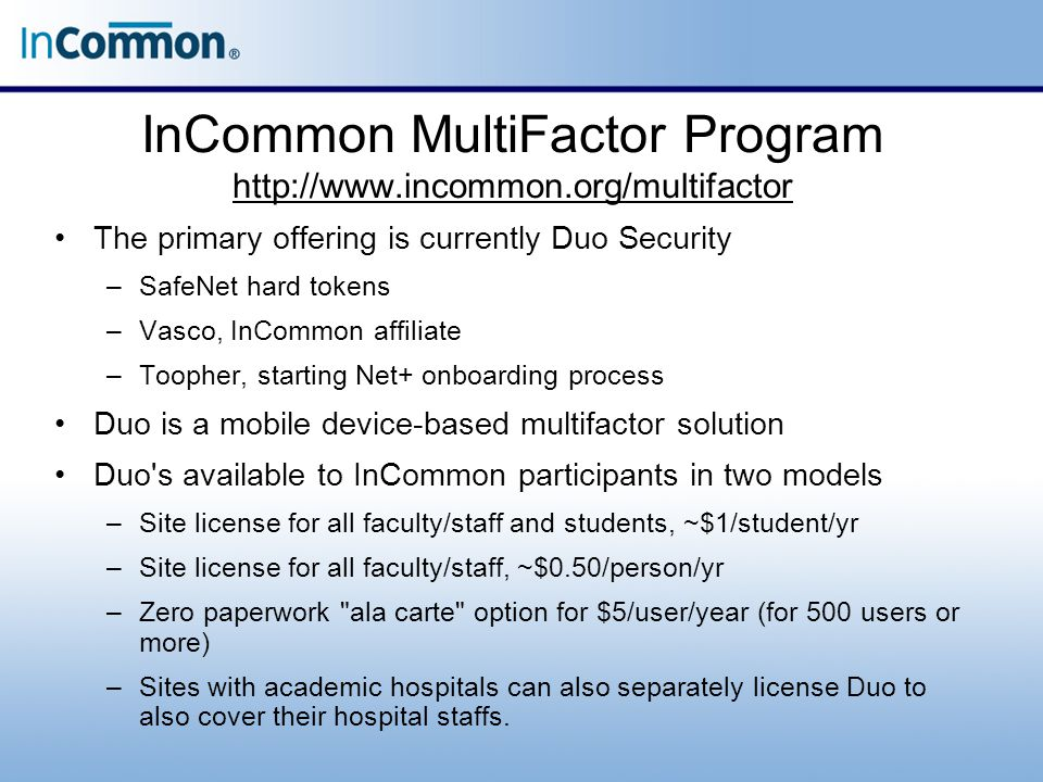InCommon MultiFactor Program http://www.incommon.org/multifactor http://www.incommon.org/multifactor The primary offering is currently Duo Security –S