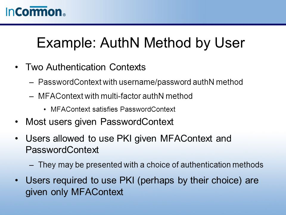 Example: AuthN Method by User Two Authentication Contexts –PasswordContext with username/password authN method –MFAContext with multi-factor authN met