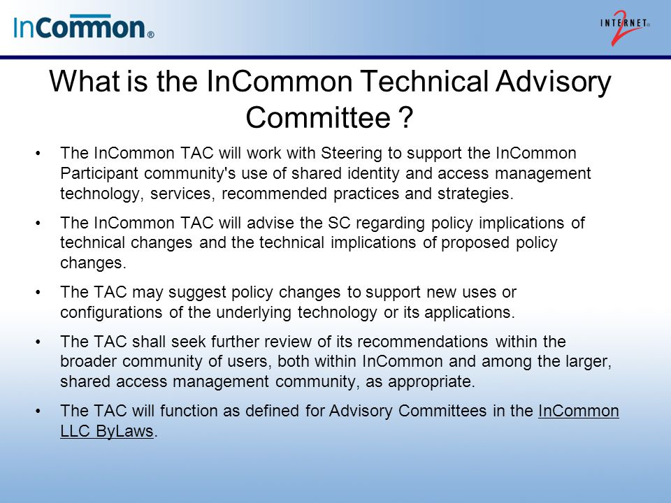 What is the InCommon Technical Advisory Committee ? The InCommon TAC will work with Steering to support the InCommon Participant community's use of sh