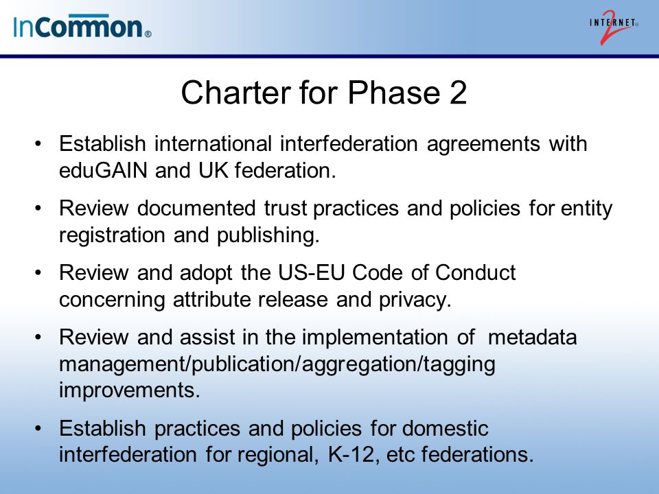 Charter for Phase 2 Establish international interfederation agreements with eduGAIN and UK federation.