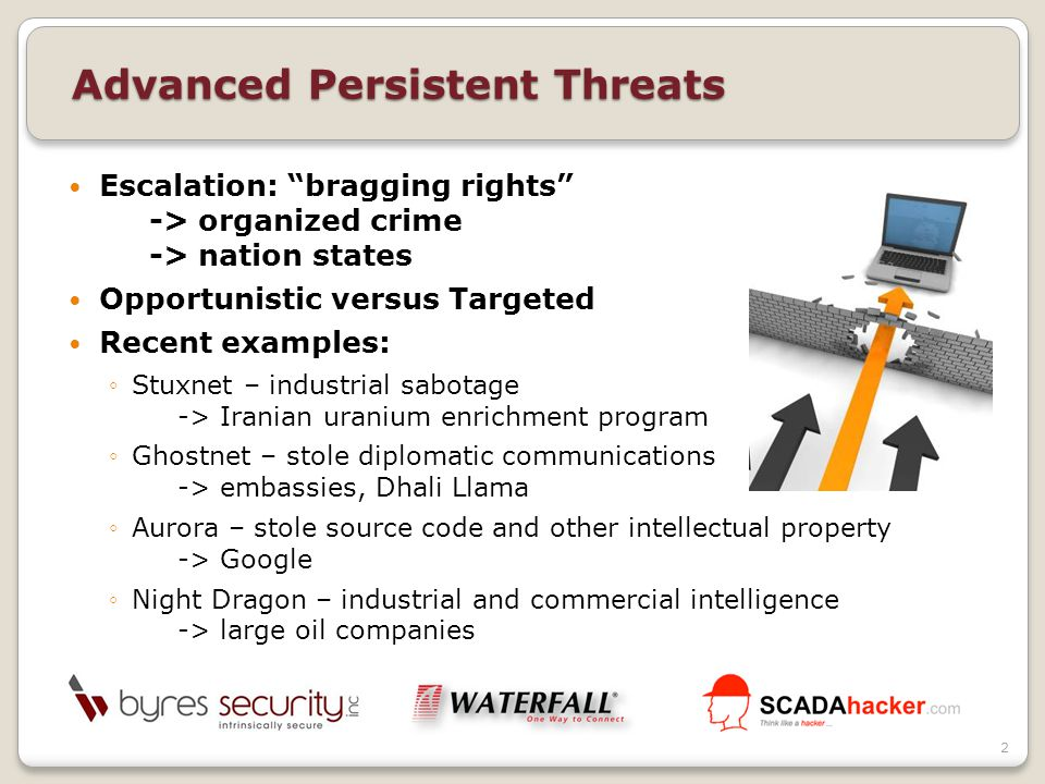 Escalation: bragging rights -> organized crime -> nation states Opportunistic versus Targeted Recent examples: ◦Stuxnet – industrial sabotage -> Iranian uranium enrichment program ◦Ghostnet – stole diplomatic communications -> embassies, Dhali Llama ◦Aurora – stole source code and other intellectual property -> Google ◦Night Dragon – industrial and commercial intelligence -> large oil companies Advanced Persistent Threats 2