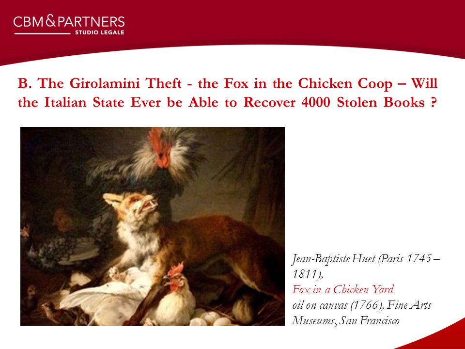 B. The Girolamini Theft - the Fox in the Chicken Coop – Will the Italian State Ever be Able to Recover 4000 Stolen Books ? Jean-Baptiste Huet (Paris 1
