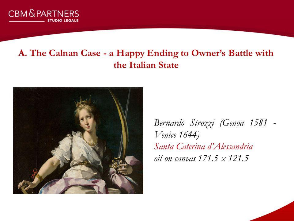 A. The Calnan Case - a Happy Ending to Owner's Battle with the Italian State Bernardo Strozzi (Genoa 1581 - Venice 1644) Santa Caterina d'Alessandria