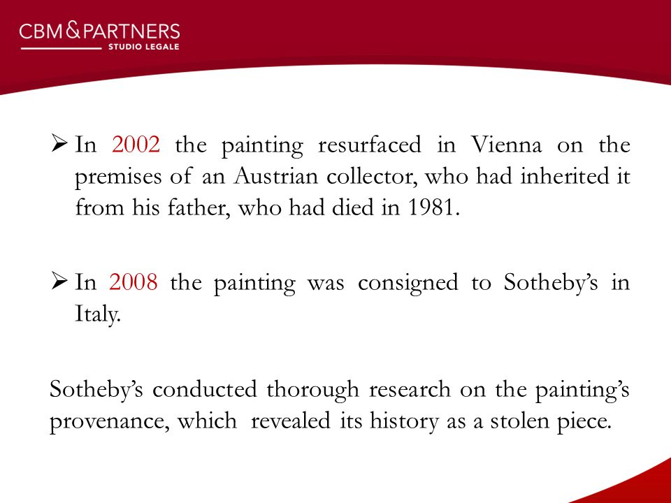  In 2002 the painting resurfaced in Vienna on the premises of an Austrian collector, who had inherited it from his father, who had died in 1981.