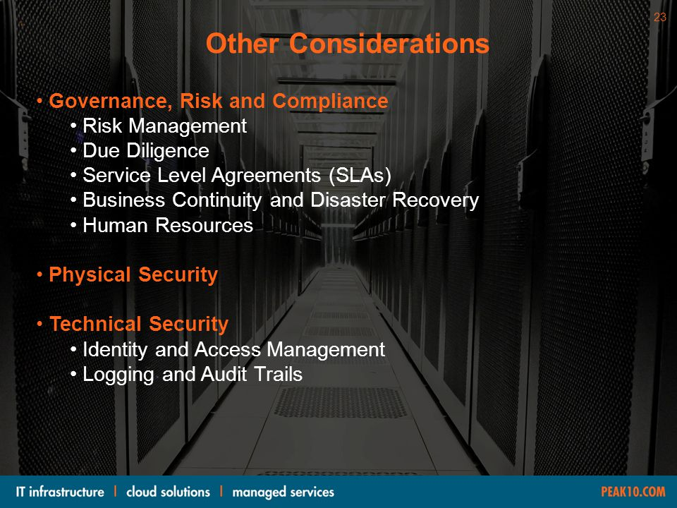 23WWW.PEAK10.COM Governance, Risk and Compliance Risk Management Due Diligence Service Level Agreements (SLAs) Business Continuity and Disaster Recove