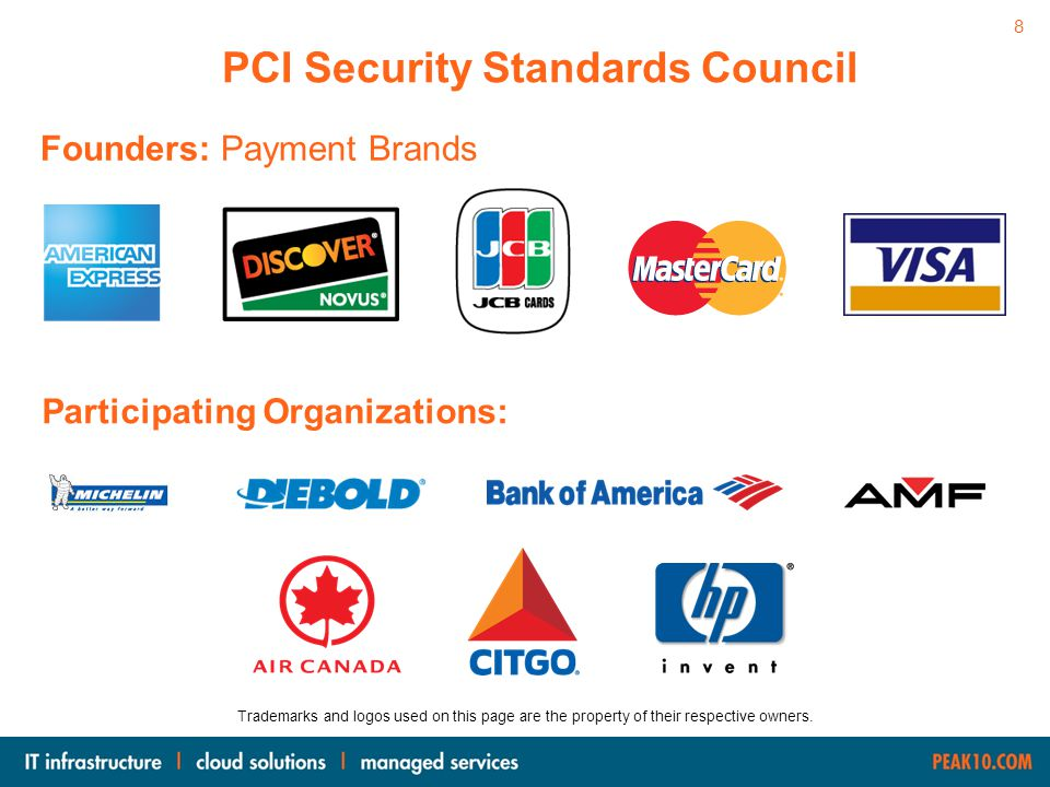 PCI Security Standards Council Founders: Payment Brands Participating Organizations: Merchants, Banks, Processors, Developers, POS Vendors Trademarks