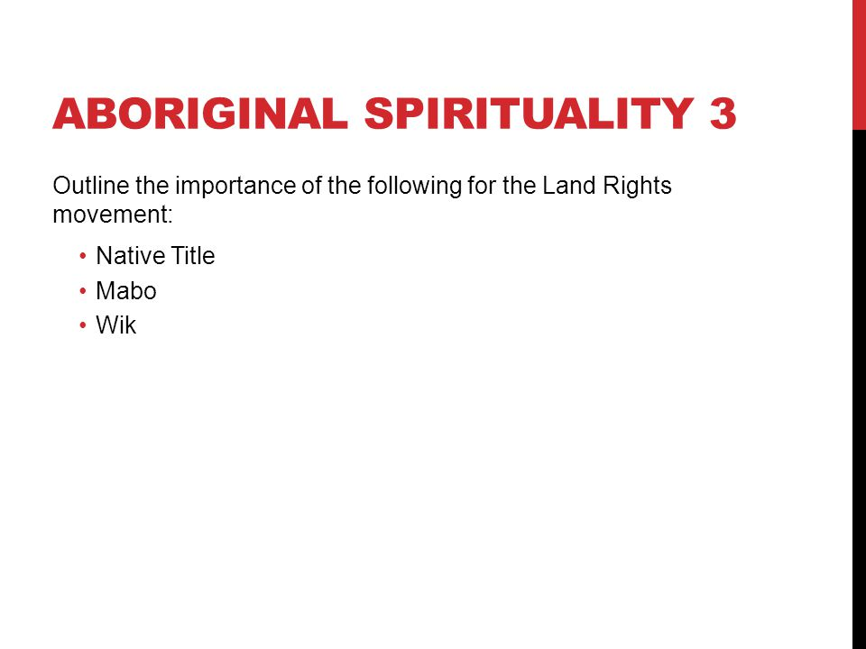 ABORIGINAL SPIRITUALITY 3 Outline the importance of the following for the Land Rights movement: Native Title Mabo Wik