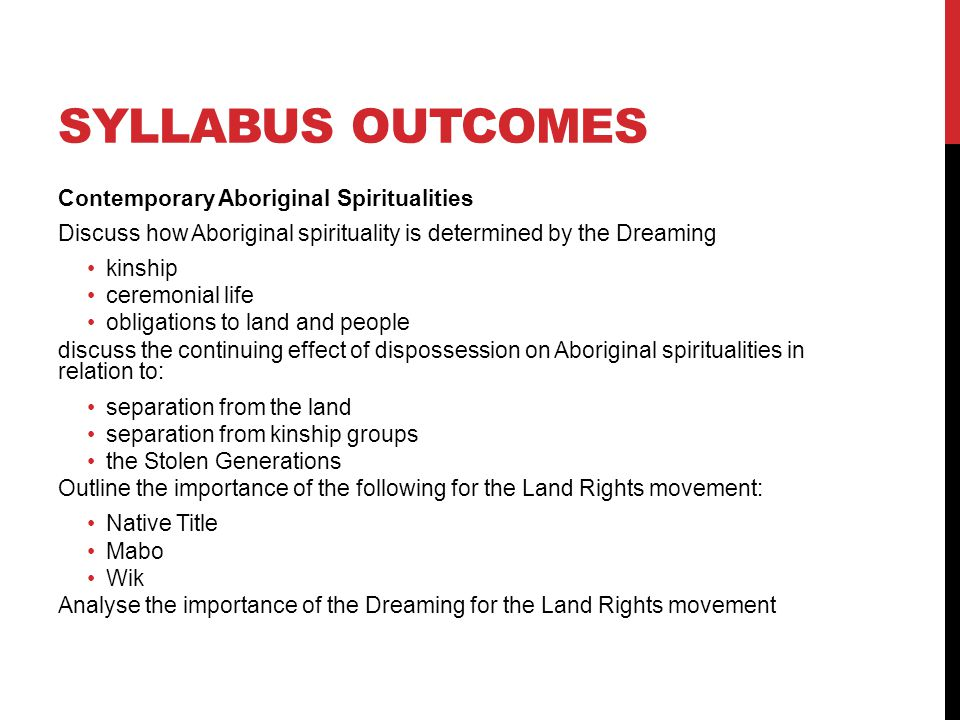 SYLLABUS OUTCOMES Religious Expression in Australia – 1945 to present Outline the changing patterns of adherence from 1945 to present using census data Account for the present religious landscape in Australia in relation to: Christianity as the major religious tradition immigration denominational switching rise of New Age religions secularism Describe the impact of Christian ecumenical movements in Australia The National Council of Churches NSW Ecumenical Council Evaluate the importance of interfaith dialogue in multi-faith Australia Examine the relationship between Aboriginal spiritualities and religious traditions in the process of Reconciliation