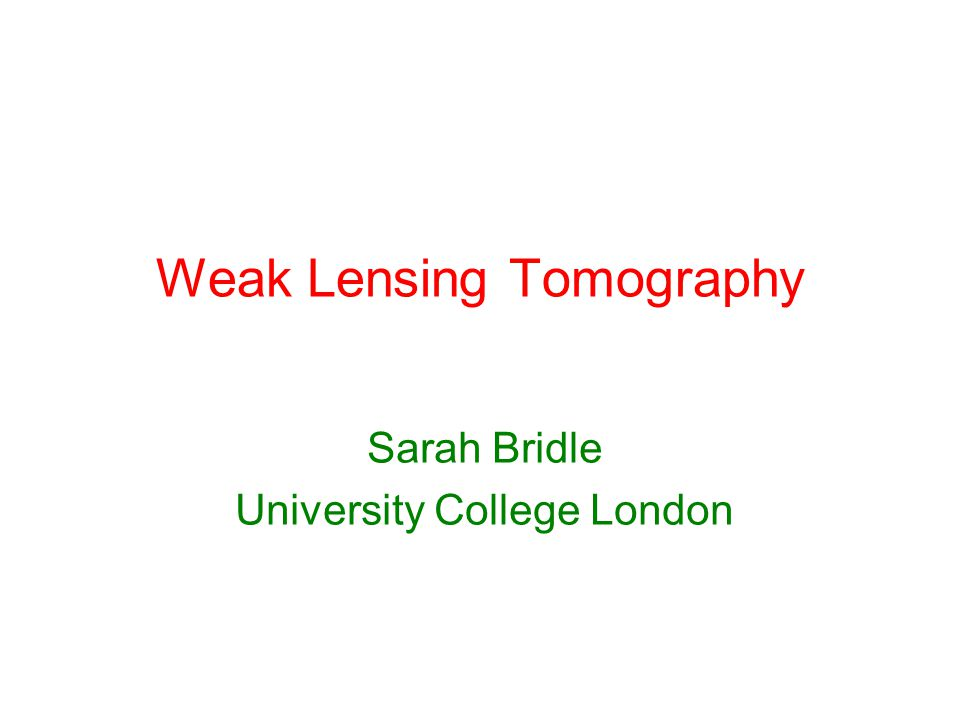 Weak Lensing Tomography Sarah Bridle University College London