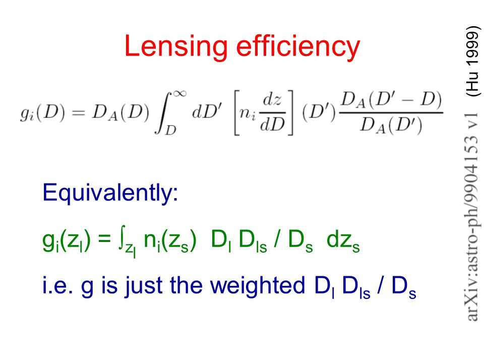 Lensing efficiency (Hu 1999) Equivalently: g i (z l ) = ∫ z l n i (z s ) D l D ls / D s dz s i.e. g is just the weighted D l D ls / D s