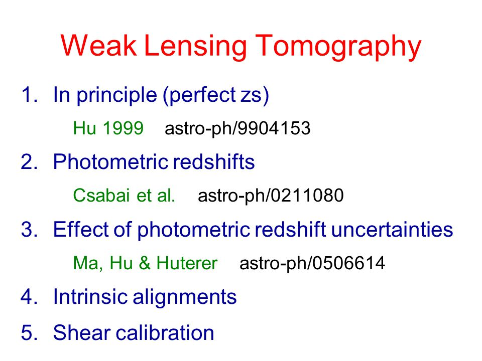 Weak Lensing Tomography 1.In principle (perfect zs) Hu 1999 astro-ph/9904153 2.Photometric redshifts Csabai et al.