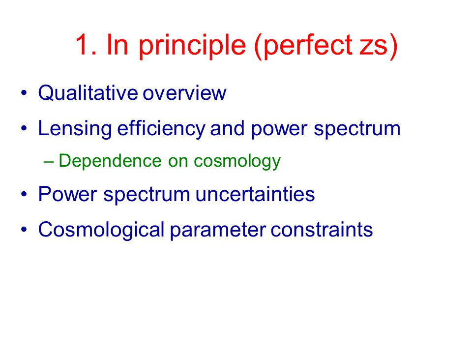 1. In principle (perfect zs) Qualitative overview Lensing efficiency and power spectrum –Dependence on cosmology Power spectrum uncertainties Cosmolog