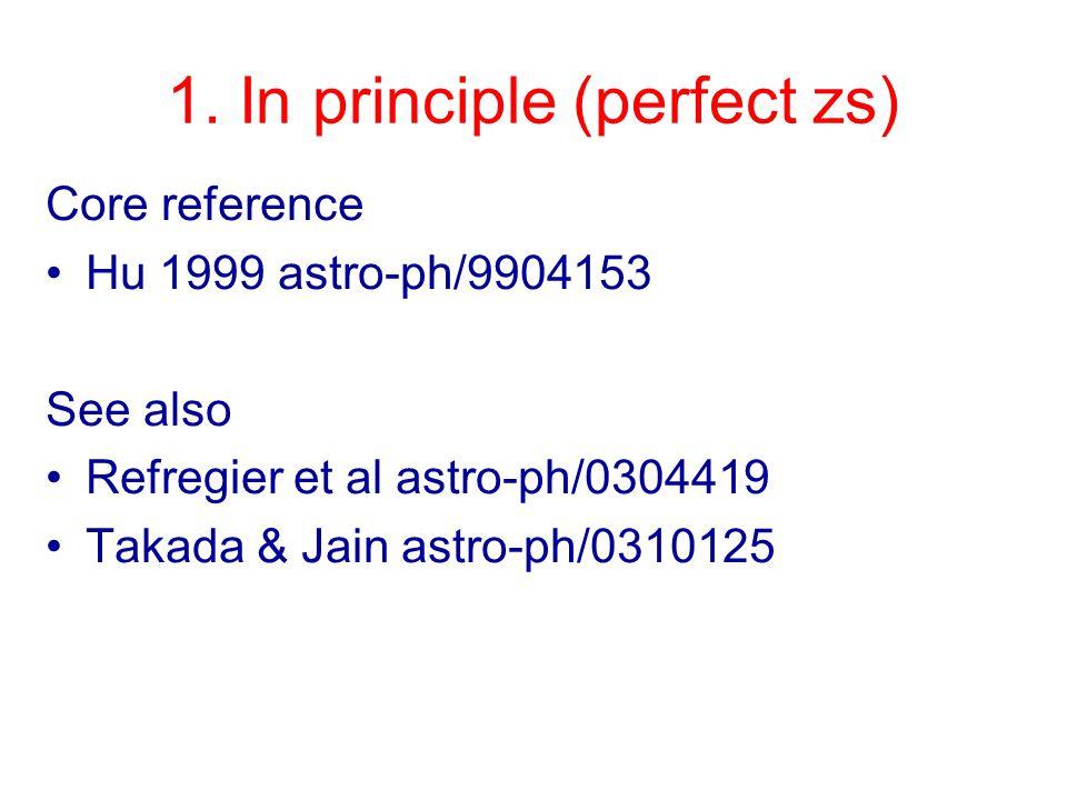 1. In principle (perfect zs) Core reference Hu 1999 astro-ph/9904153 See also Refregier et al astro-ph/0304419 Takada & Jain astro-ph/0310125