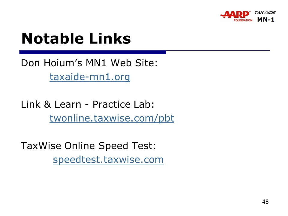 48 Notable Links Don Hoium's MN1 Web Site: taxaide-mn1.org Link & Learn - Practice Lab: twonline.taxwise.com/pbt TaxWise Online Speed Test: speedtest.taxwise.com