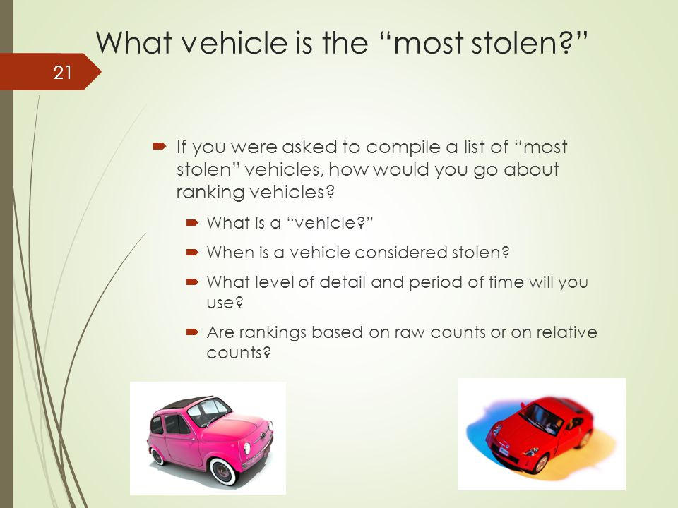 What vehicle is the most stolen  If you were asked to compile a list of most stolen vehicles, how would you go about ranking vehicles.