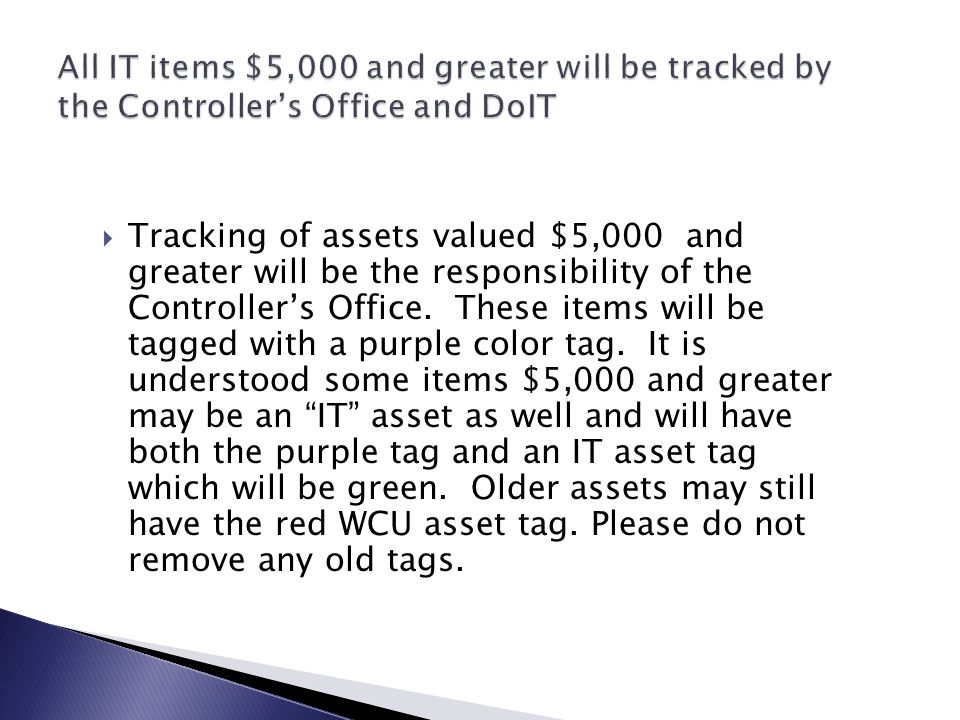  Tracking of assets valued $5,000 and greater will be the responsibility of the Controller's Office.