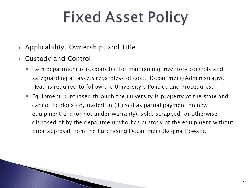  Applicability, Ownership, and Title  Custody and Control  Each department is responsible for maintaining inventory controls and safeguarding all assets regardless of cost.