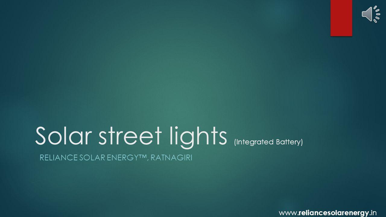 Solar street lights (Integrated Battery) RELIANCE SOLAR ENERGY™, RATNAGIRI www.