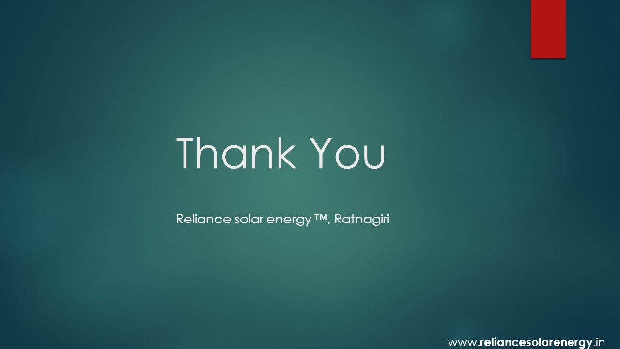 Thank You Reliance solar energy ™, Ratnagiri www. reliancesolarenergy.in