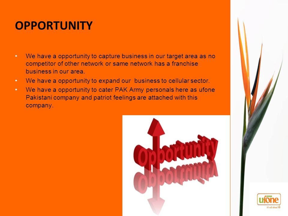 OPPORTUNITY We have a opportunity to capture business in our target area as no competitor of other network or same network has a franchise business in our area.