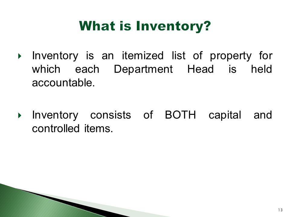  Inventory is an itemized list of property for which each Department Head is held accountable.