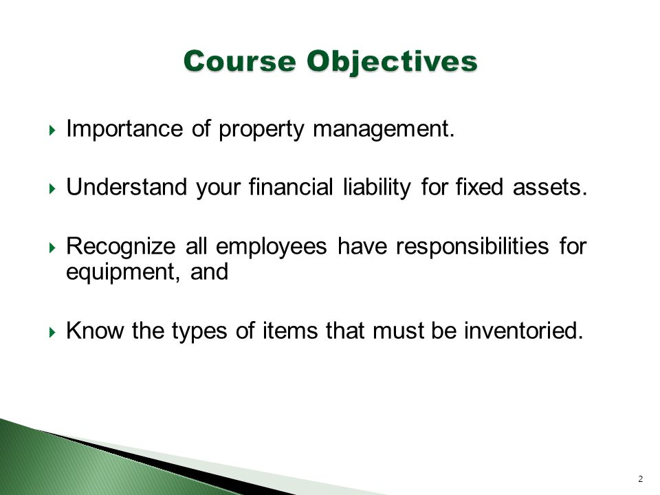  Importance of property management.  Understand your financial liability for fixed assets.
