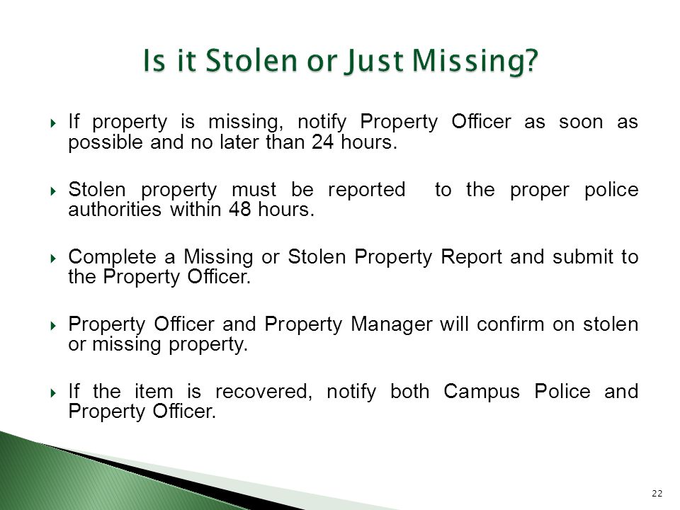  If property is missing, notify Property Officer as soon as possible and no later than 24 hours.