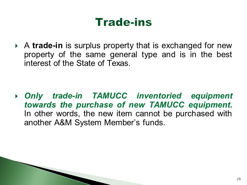  A trade-in is surplus property that is exchanged for new property of the same general type and is in the best interest of the State of Texas.