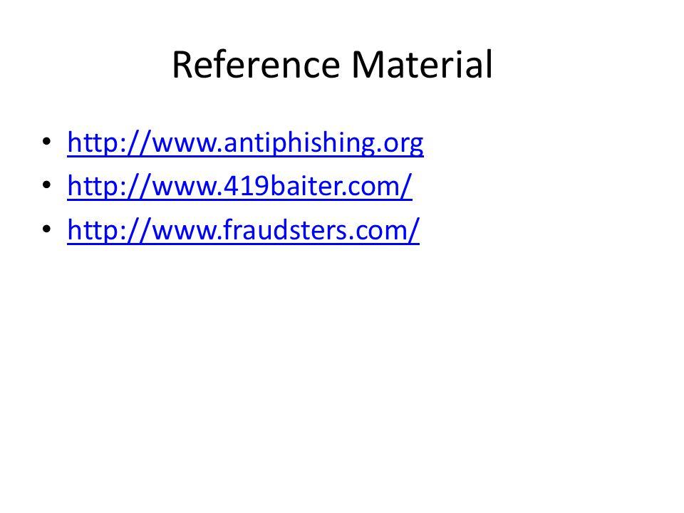 Reference Material http://www.antiphishing.org http://www.419baiter.com/ http://www.fraudsters.com/