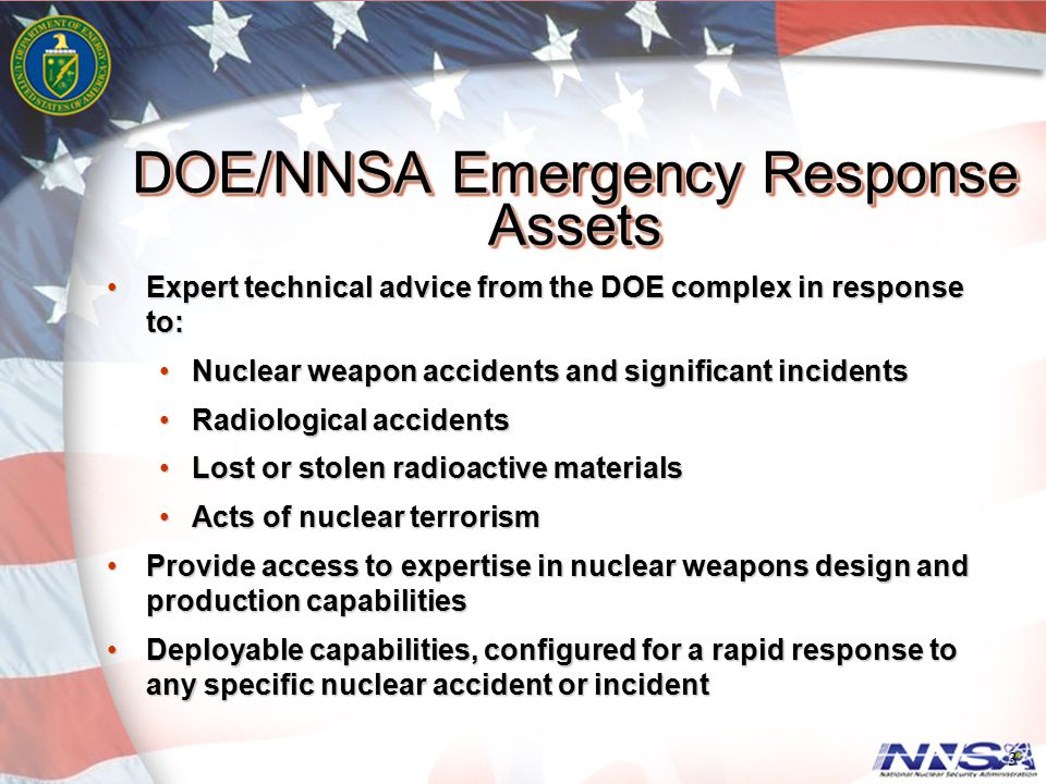 3 DOE/NNSA Emergency Response Assets Expert technical advice from the DOE complex in response to:Expert technical advice from the DOE complex in respo
