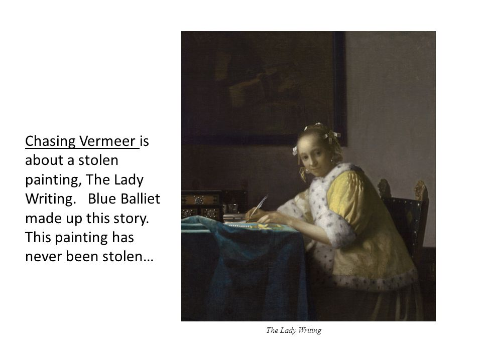 The Lady Writing Chasing Vermeer is about a stolen painting, The Lady Writing.