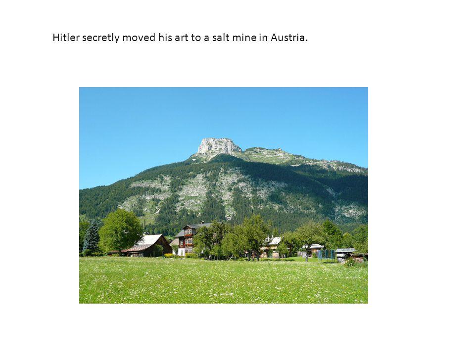 Hitler secretly moved his art to a salt mine in Austria.