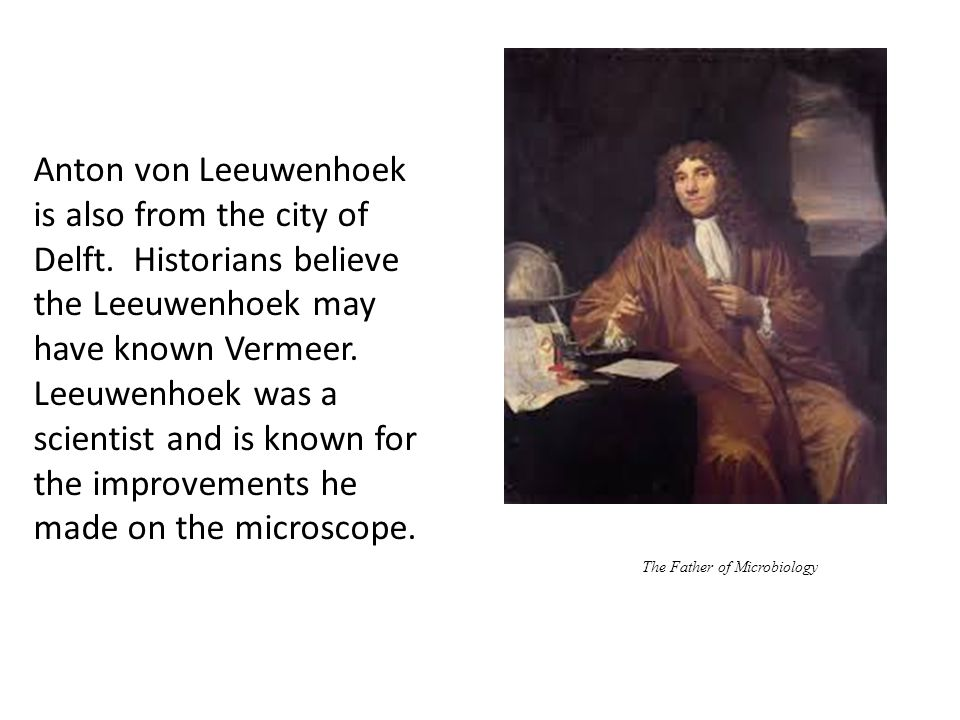 Anton von Leeuwenhoek is also from the city of Delft.