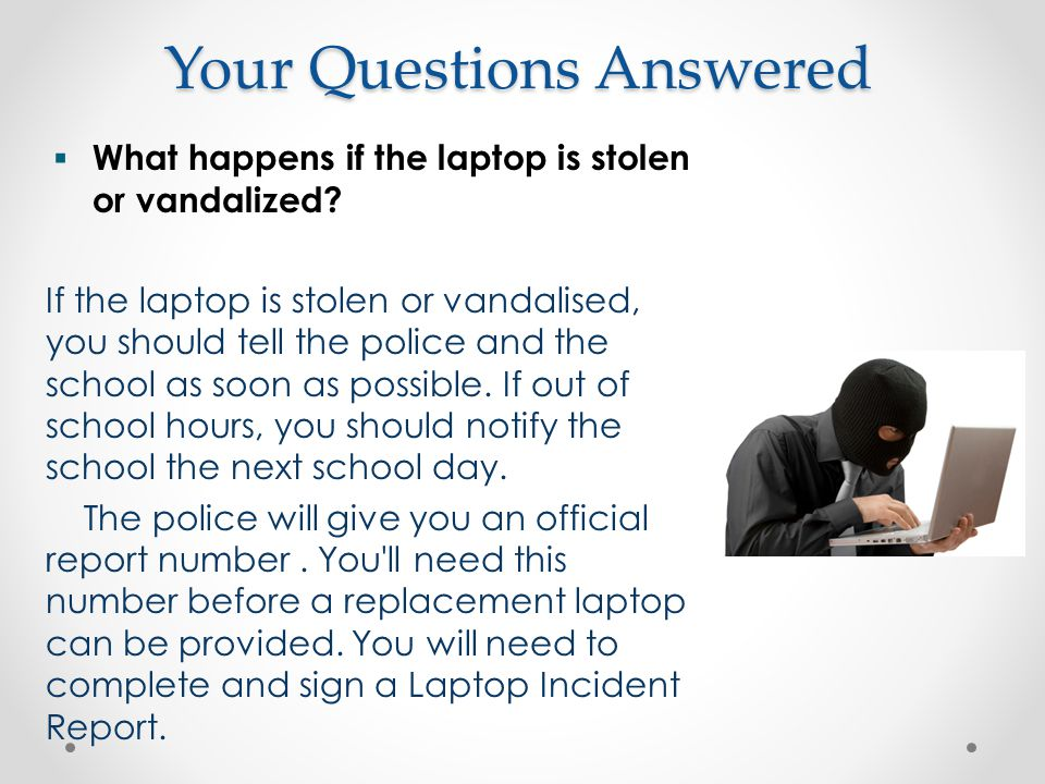 Your Questions Answered  What happens if the laptop is stolen or vandalized.