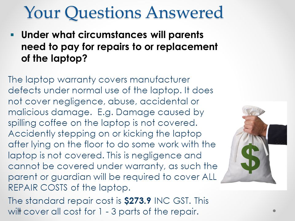 Your Questions Answered  Under what circumstances will parents need to pay for repairs to or replacement of the laptop.