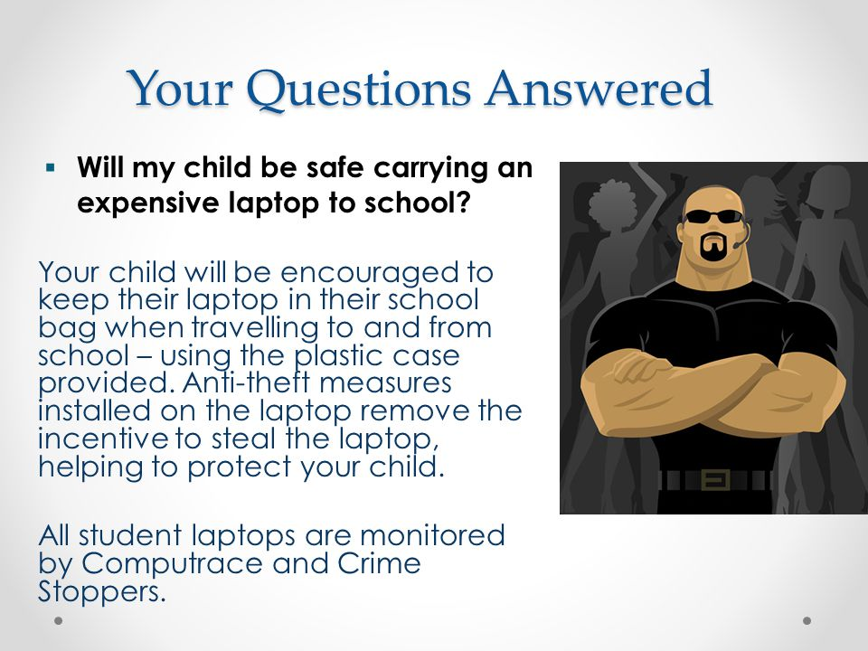 Your Questions Answered  Will my child be safe carrying an expensive laptop to school.