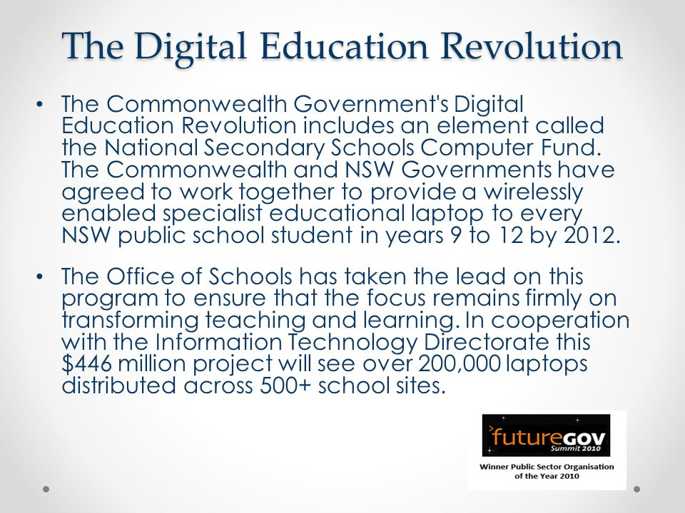 The Digital Education Revolution The Commonwealth Government s Digital Education Revolution includes an element called the National Secondary Schools Computer Fund.