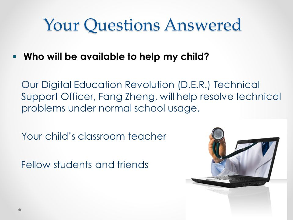 Your Questions Answered  Who will be available to help my child.