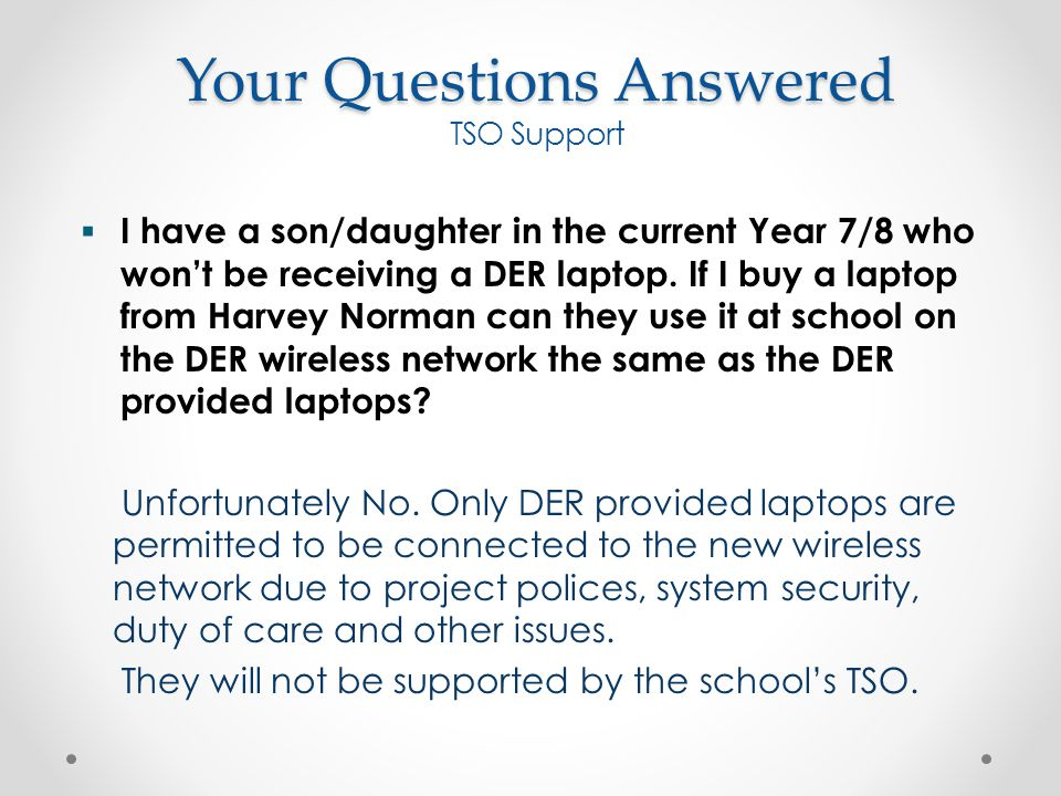  I have a son/daughter in the current Year 7/8 who won't be receiving a DER laptop.