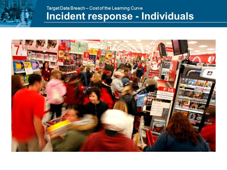 Target Data Breach – Cost of the Learning Curve Incident response - Individuals