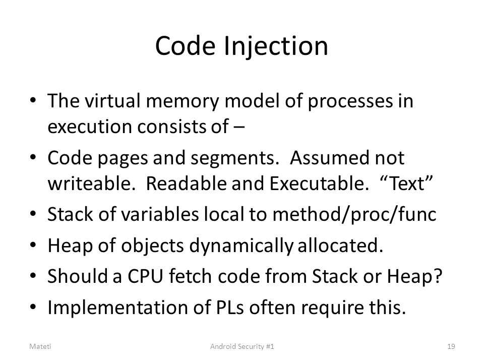 Code Injection The virtual memory model of processes in execution consists of – Code pages and segments. Assumed not writeable. Readable and Executabl