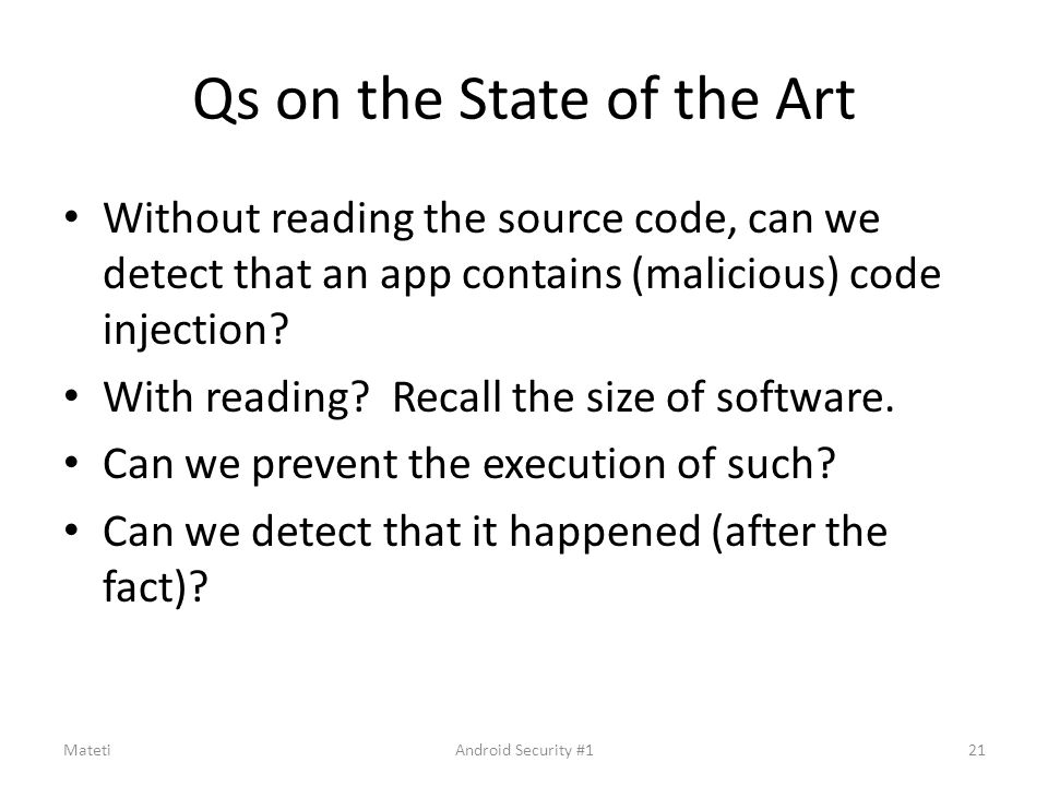 Qs on the State of the Art Without reading the source code, can we detect that an app contains (malicious) code injection? With reading? Recall the si