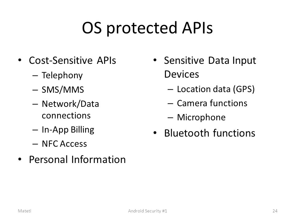 OS protected APIs Cost-Sensitive APIs – Telephony – SMS/MMS – Network/Data connections – In-App Billing – NFC Access Personal Information Sensitive Da