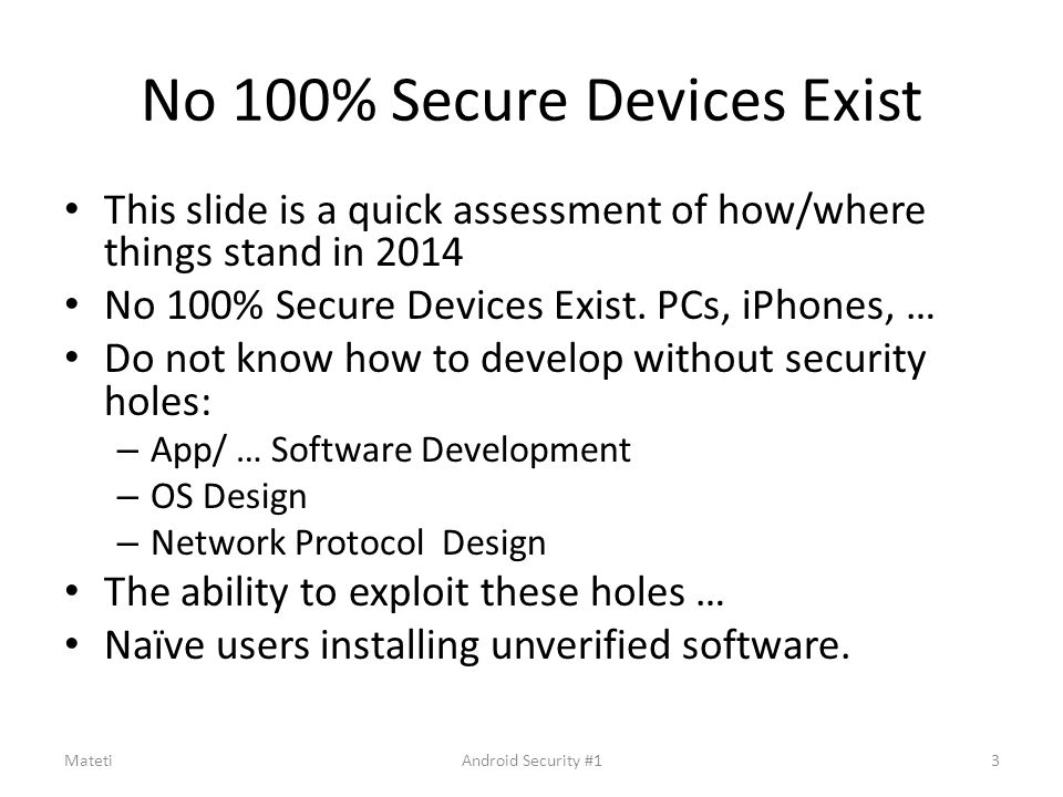 No 100% Secure Devices Exist This slide is a quick assessment of how/where things stand in 2014 No 100% Secure Devices Exist. PCs, iPhones, … Do not k