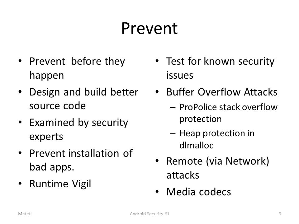 Prevent Prevent before they happen Design and build better source code Examined by security experts Prevent installation of bad apps. Runtime Vigil Te