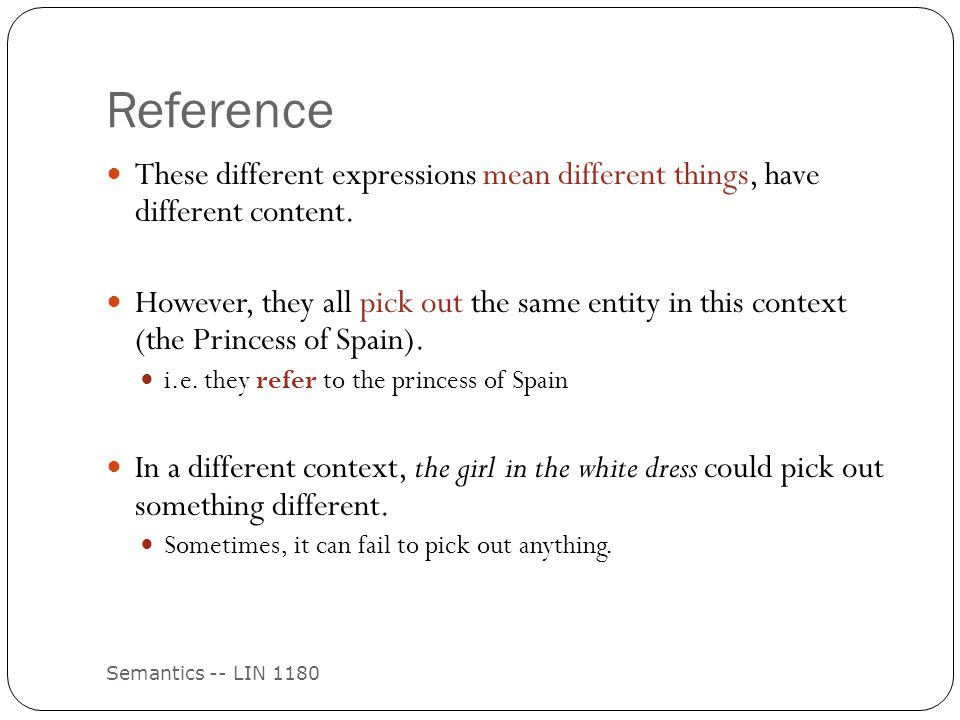 Reference Semantics -- LIN 1180 These different expressions mean different things, have different content.