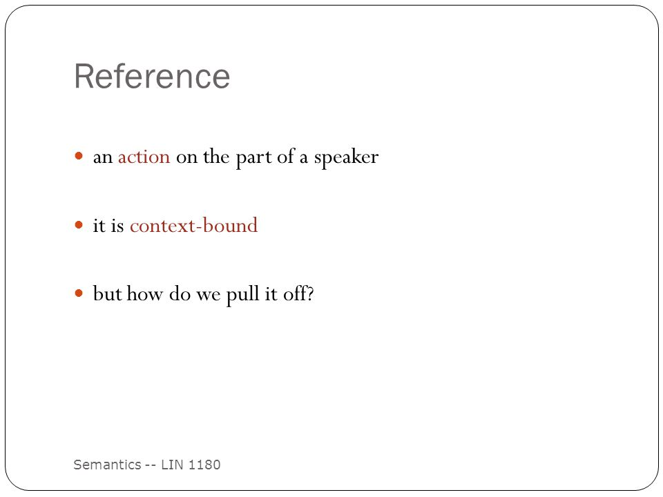 Reference Semantics -- LIN 1180 an action on the part of a speaker it is context-bound but how do we pull it off