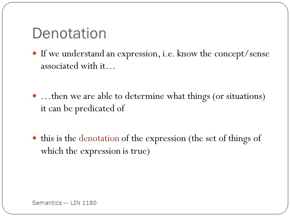 Denotation Semantics -- LIN 1180 If we understand an expression, i.e.