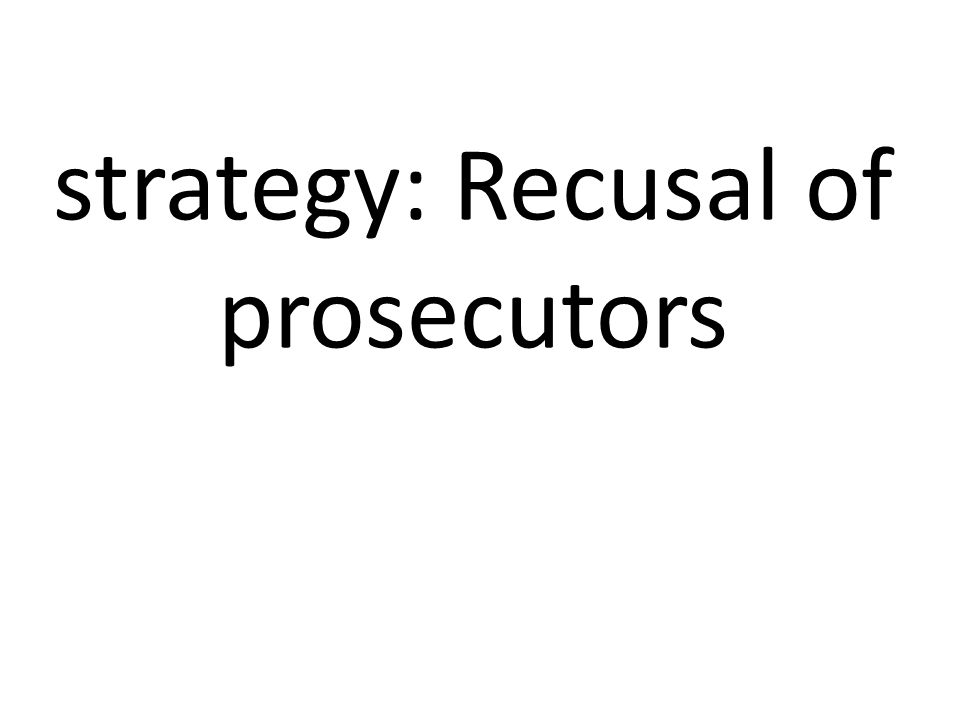 strategy: Recusal of prosecutors