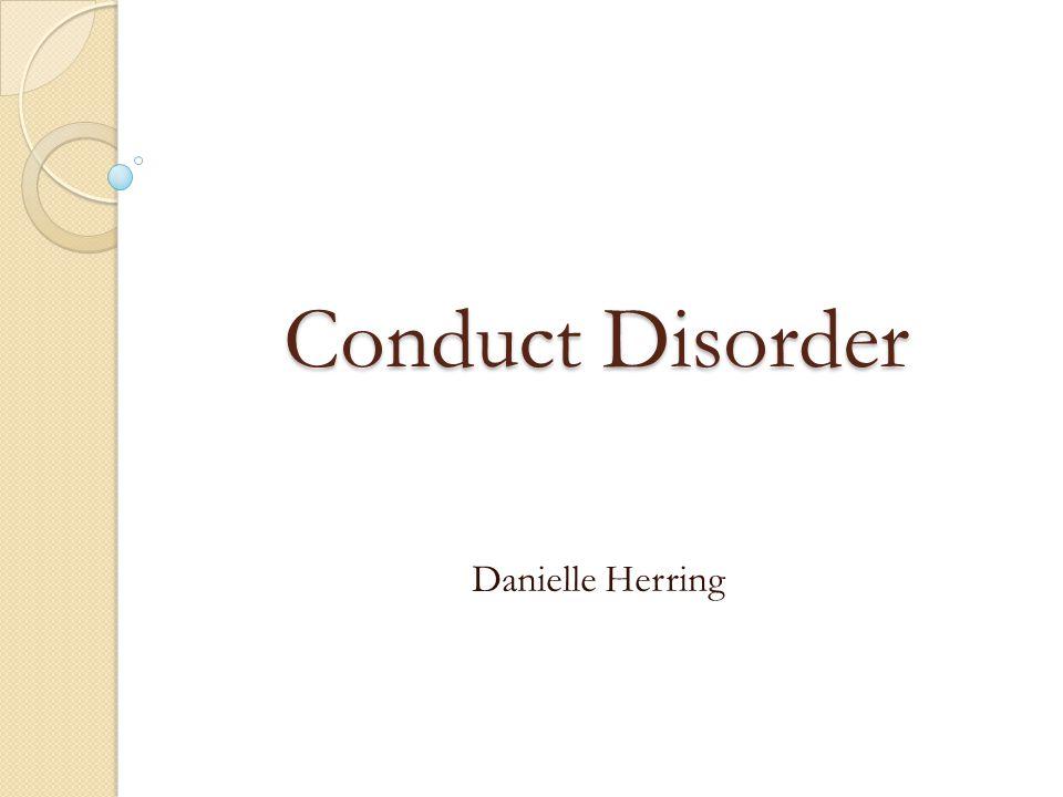 Conduct Disorder Danielle Herring